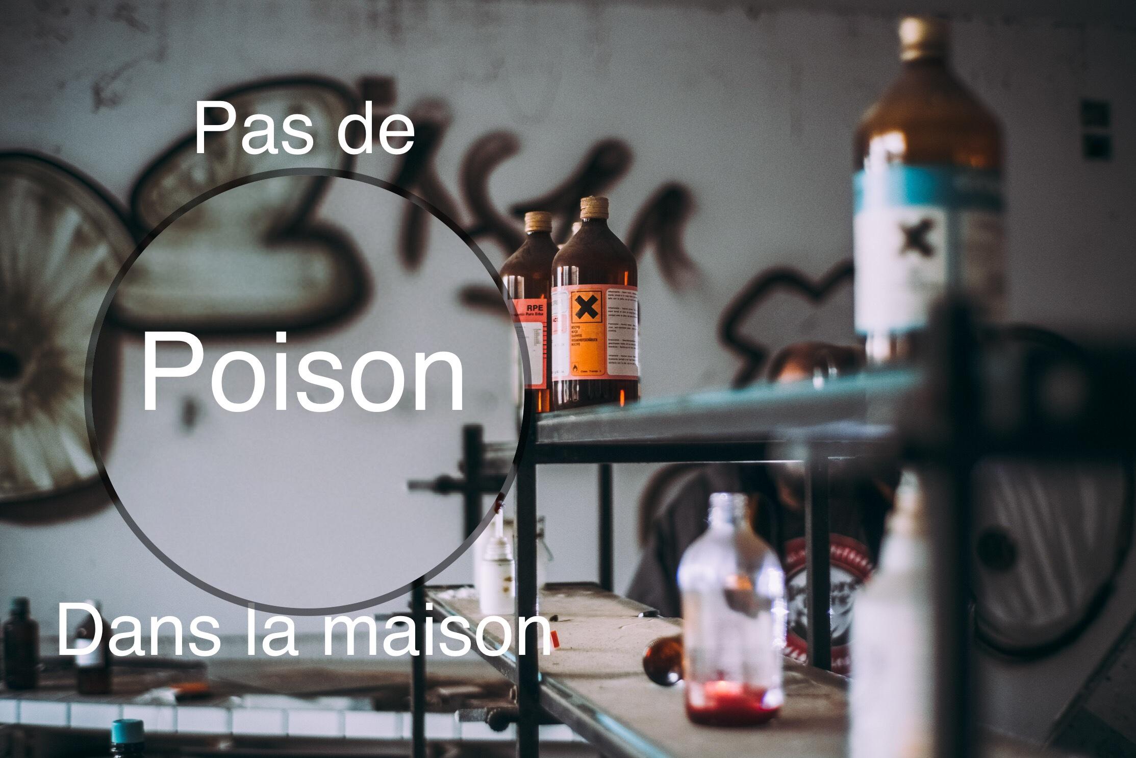 Pas de poison dans la maison